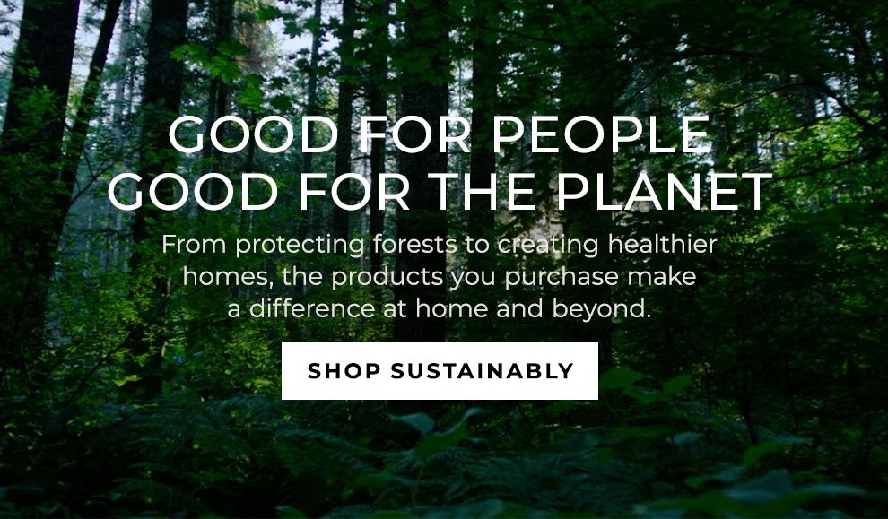 Good for people, good for the planet. Shop Sustainability.